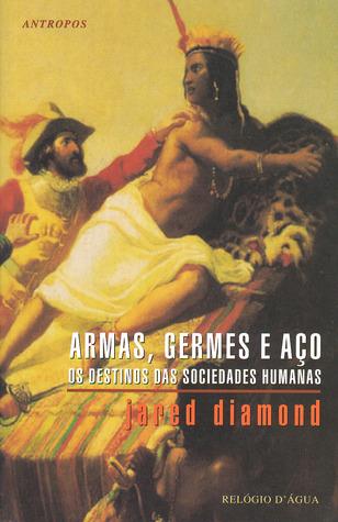 Armas, Germes e Aço, Os Destinos das Sociedades Humanas (Antropos, #56)