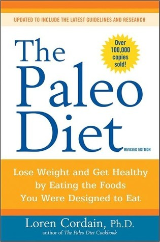 The paleo diet lose weight and get healthy by eating the food you the paleo diet lose weight and get healthy by eating the food you were designed to eat by loren cordain malvernweather Choice Image