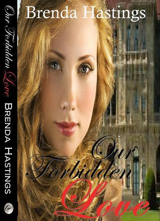 Our Forbidden Love by Brenda Hastings