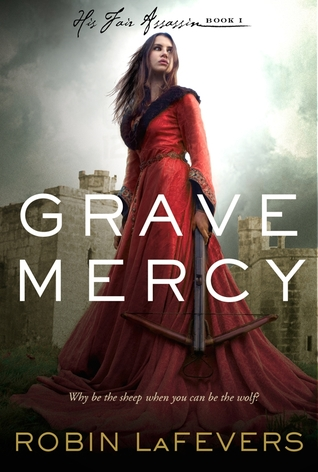 Grave Mercy by Robin LaFevers - My Review