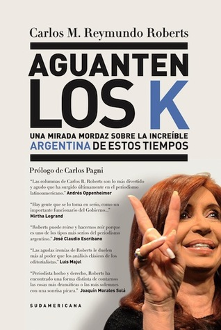 aguanten-los-k-una-mirada-mordaz-sobre-la-increble-argentina-de-estos-tiempos