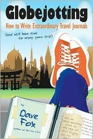 Globejotting: How to Write Extraordinary Travel Journals (and still have time to enjoy your trip!)