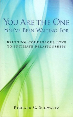 You Are The One You've Been Waiting For: Bringing Courageous Love To Intimate Relationships
