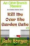 Kill Me Over the Garden Gate