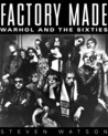 Factory Made: Warhol and the Sixties
