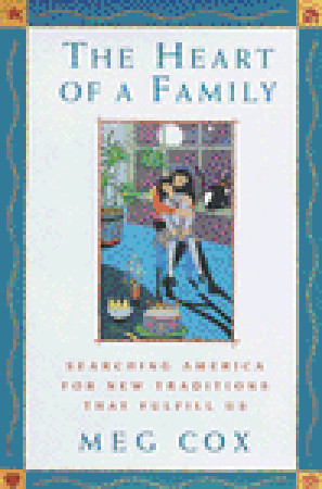 The Heart of a Family: Searching America for New Traditions That Fulfill Us