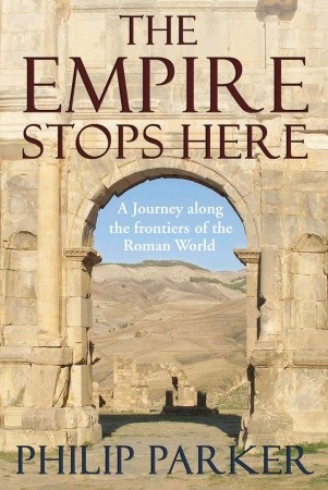 the-empire-stops-here-a-journey-along-the-frontiers-of-the-roman-world