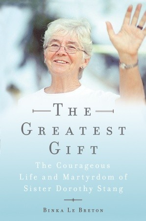 the-greatest-gift-the-courageous-life-and-martyrdom-of-sister-dorothy-stang