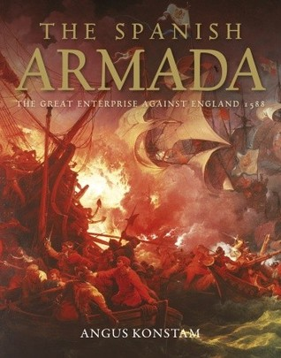 The Spanish Armada: The Great Enterprise against England 1588
