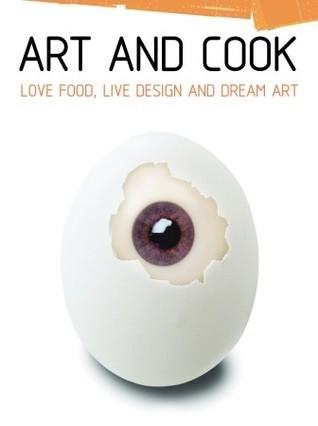 Art and Cook Mini: Love Food, Live Design, and Dream Art