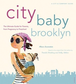 City Baby Brooklyn: The Ultimate Guide for Parents, from Pregnancy through Preschool