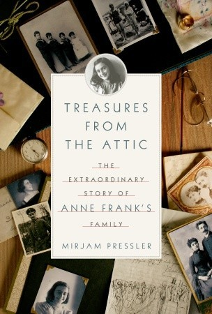 Treasures from the Attic: the Extraordinary Story of Anne Franks Family