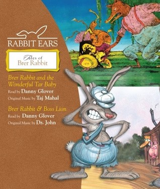 Rabbit Ears Treasury of Brer Rabbit: Brer Rabbit and the Wonderful Tar Baby, Brer Rabbit & Boss Lion
