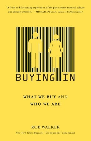 Buying in: what we buy and who we are by Rob Walker