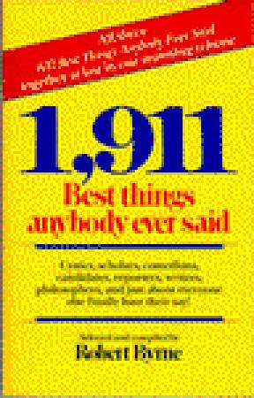1911 Best Things Anybody Ever Said By Robert Byrne