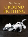 The Art of Ground Fighting: Principles & Techniques