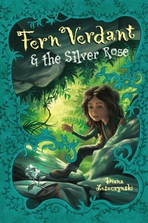 Fern Verdant and the Silver Rose by Diana Leszczynski