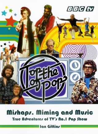 Ebook Top of the Pops: Mishaps, Miming, and Music: True Adventures of TV's No. 1 Pop Show by Ian Gittins TXT!