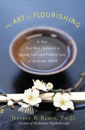 The Art of Flourishing by Jeffrey B. Rubin