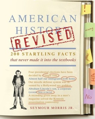 American History Revised: 200 Startling Facts That Never Made It into the Textbooks