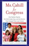 Ms. Cahill for Congress: One Fearless Teacher, Her Sixth-Grade Class, and the Election That Changed Their Lives Forever