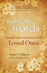 Finding the Words: Candid Conversations with Loved Ones