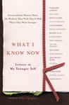 What I Know Now: Letters to My Younger Self