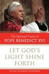 Let God's Light Shine Forth: The Spiritual Vision of Pope Benedict XVI