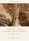 Straw and Straw Craftsmen by Arthur Staniforth