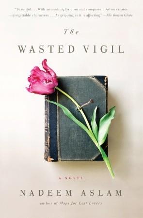 The Wasted Vigil by Nadeem Aslam