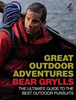 Bear Grylls Great Outdoor Adventures by Bear Grylls