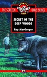 The Secret of the Deep Woods by Roy MacGregor
