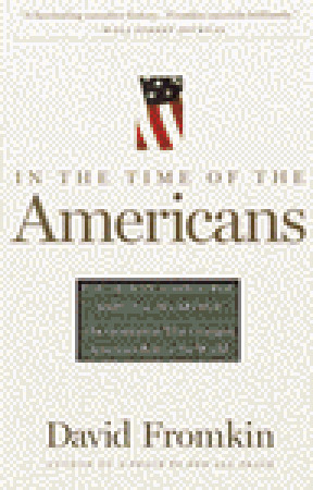 In The Time Of The Americans: FDR, Truman, Eisenhower, Marshall, MacArthur-The Generation That Changed America's Role in the World