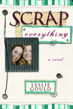 Scrap Everything by Leslie Gould