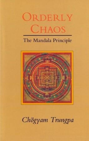 Ebook Orderly Chaos: The Mandala Principle by Chögyam Trungpa DOC!