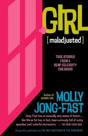 Girl [Maladjusted]: True Stories from a Semi-Celebrity Childhood