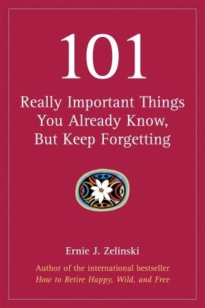 101 Really Important Things You Already Know, but Keep Forgetting por Ernie J. Zelinski PDF iBook EPUB 978-1580088824