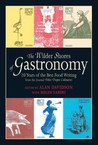 The Wilder Shores of Gastronomy: Twenty Years of the Best Food Writing from the Journal Petits Propos Culinaires