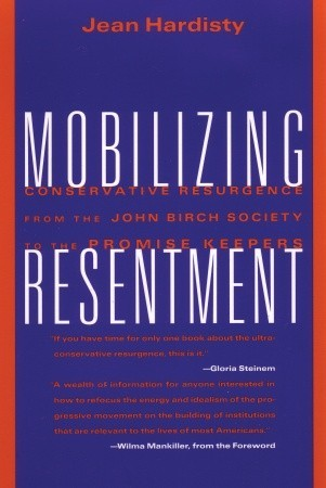 Mobilizing Resentment: Conservative Resurgence From The John Birch Society To The Promise Keepers