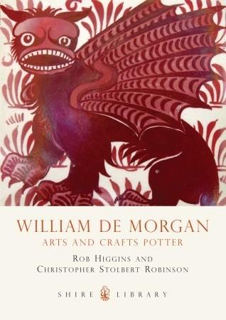 William De Morgan: Arts and Crafts Potter