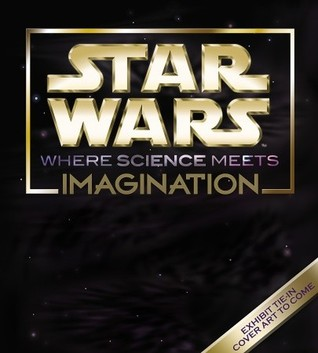 Star Wars - Where Science Meets Imagination by Boston Museum Of Science