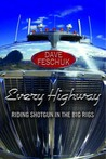 Every Highway: Riding Shotgun in the Big Rigs
