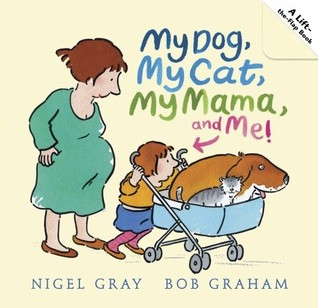 My Dog, My Cat, My Mama, and Me! by Nigel Gray
