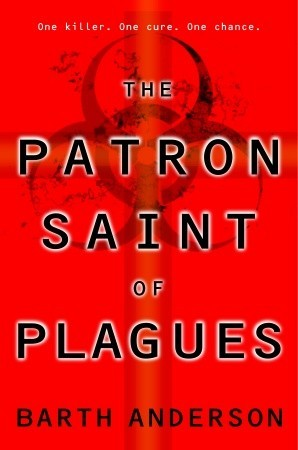 The Patron Saint of Plagues by Barth Anderson