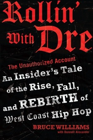 Rollin with Dre: The Unauthorized Account: An Insiders Tale of the Rise, Fall, and Rebirth of West Coast Hip Hop