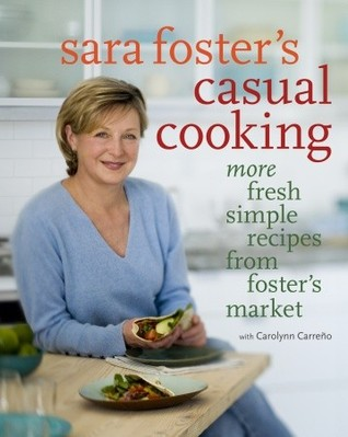 sara-foster-s-casual-cooking-more-fresh-simple-recipes-from-foster-s-market