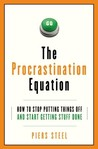 The Procrastination Equation: How to Stop Putting Things Off and Start Getting Stuff Done