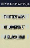 Thirteen Ways of Looking at a Black Man by Henry Louis Gates Jr.