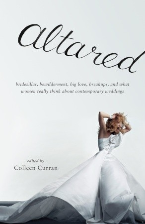 altared-bridezillas-bewilderment-big-love-breakups-and-what-women-really-think-about-contemporary-weddings