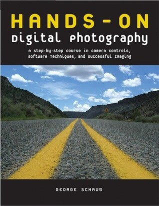 Hands-On Digital Photography: A Step-by-Step Course in Camera Controls, Software Techniques, and Successful Imaging